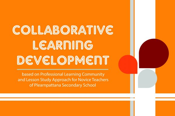Collaborative Learning Development based on Professional Learning Community and Lesson Study Approach for Novice Teachers of Plearnpattana Secondary School