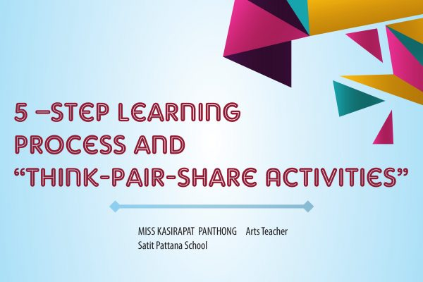 """Arts Productivity Ability Development by 5 –Step Learning Process and """"Think-Pair-Share Activities"""" for Grade 1 Students through LS in PLC"""